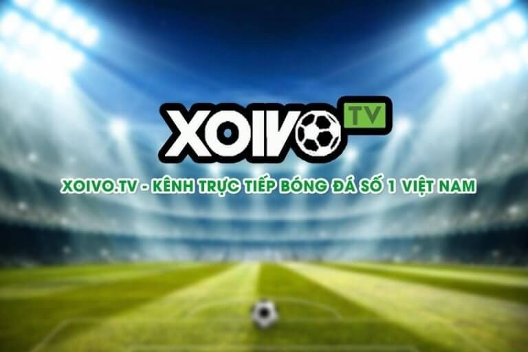 Xôi Vò TV – Kênh xem trực tiếp bóng đá hàng đầu hiện nay